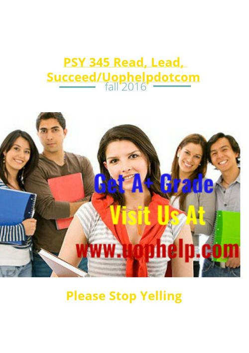 PSY 345 Read, Lead, Succeed/Uophelpdotcom