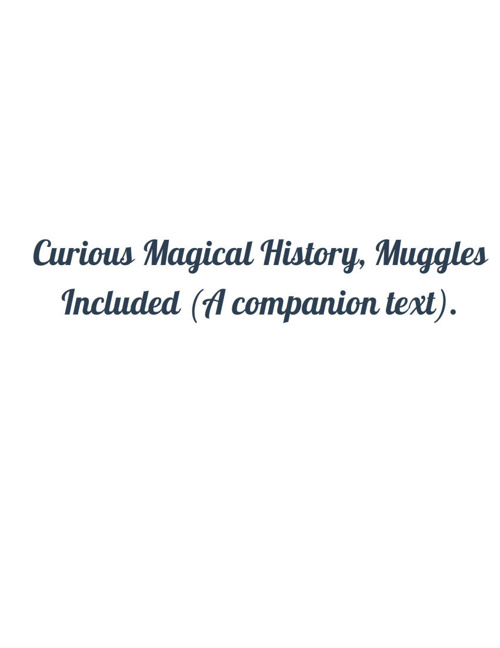 Curious Magical History, Muggles Included (A companion text).