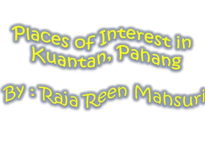 Place of Interest in Kuantan, Pahang
