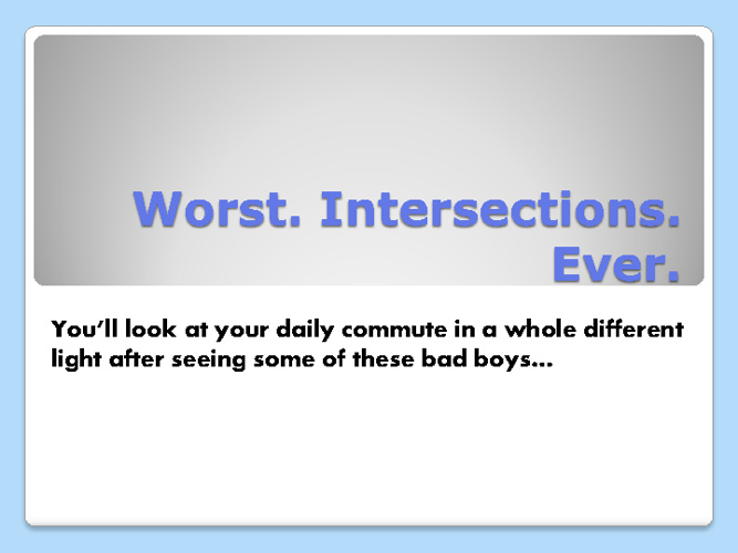 Worst. Intersections. Ever.