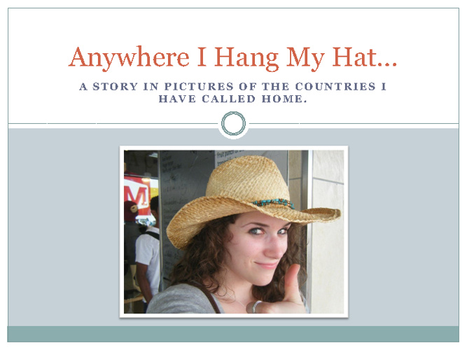 Anywhere I Hang My Hat...