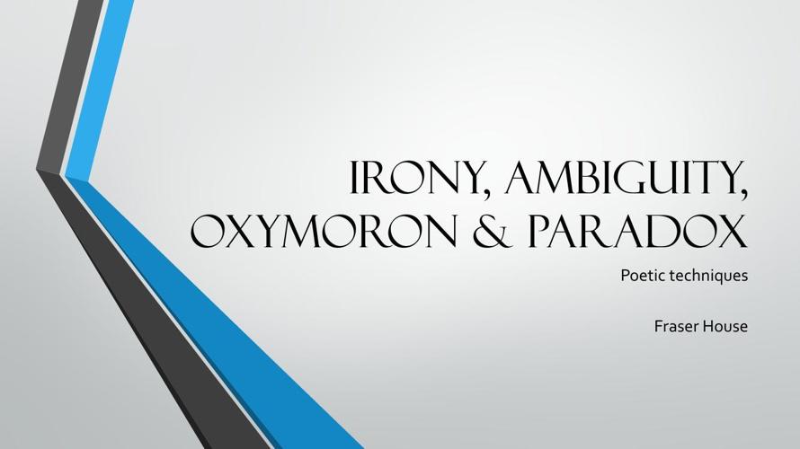 IRONY, AMBIGUITY, OXYMORON & PARADOX