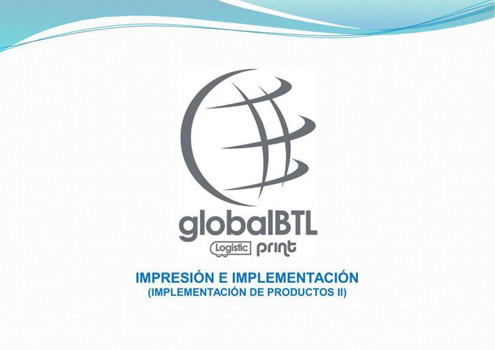 GLOBALBTL - IMPRESIÓN E IMPLEMENTACIÓN (IMPLEMENTACIÓN DE PRODUC