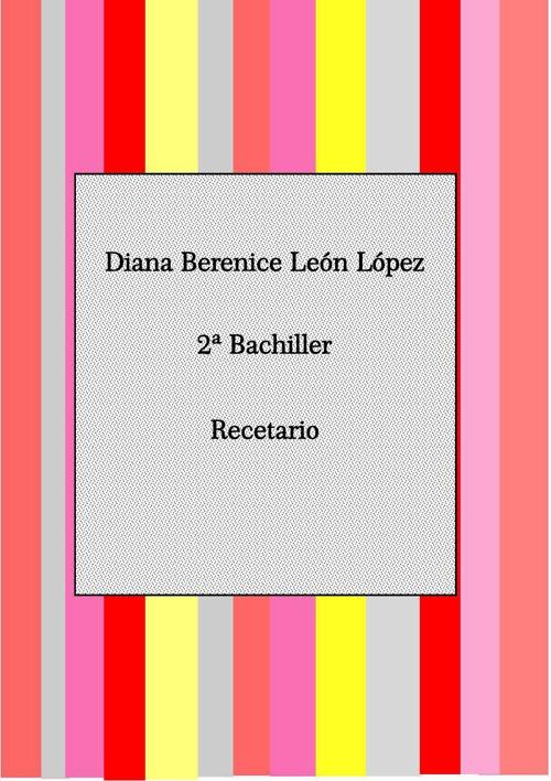 Recetario 2do parcial. Diana Berenice Leòn Lòpez