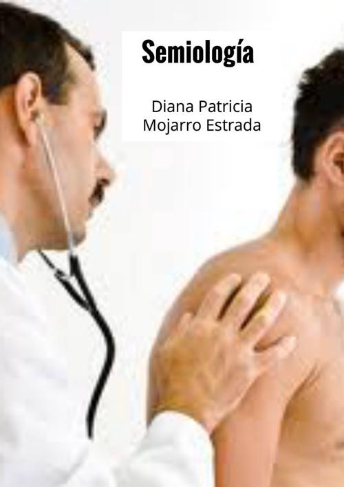 Semiología. Diana Patricia Mojarro Estrada