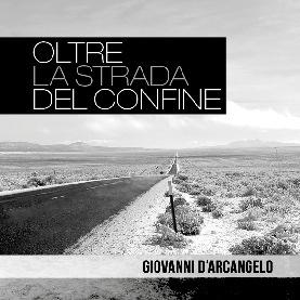 Oltre la strada del confine - Giovanni D'Arcangelo