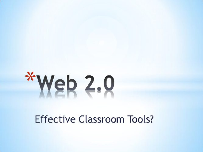 Web 2.0: Effective Tools for a 21st Century Classroom?