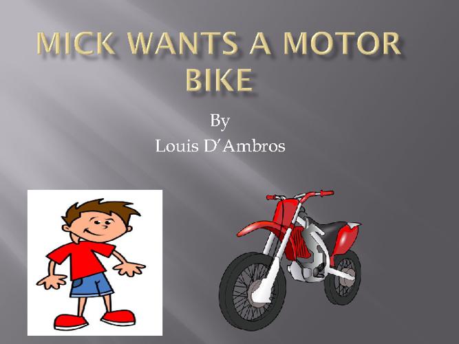 mick wants a motor bike