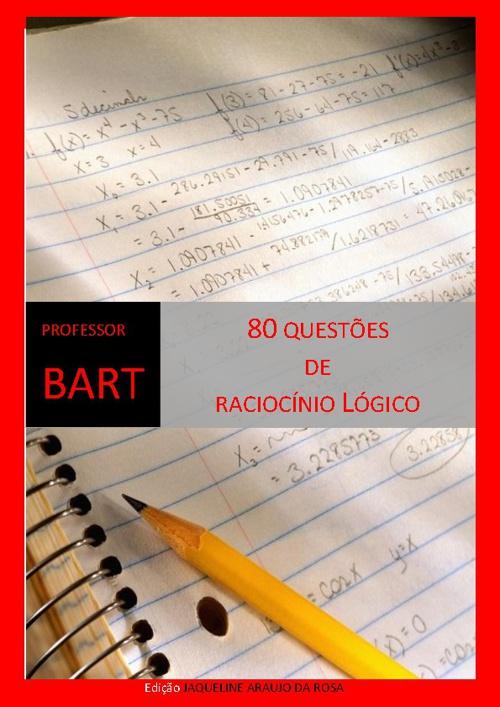 80 QUESTÕES DE RACIOCÍNIO LÓGICO PROFESSOR BART