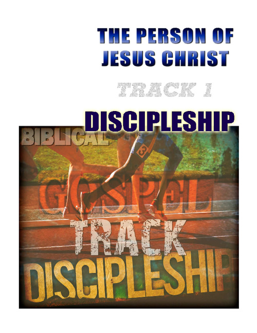 Discipleship Track One - The Person of Christ