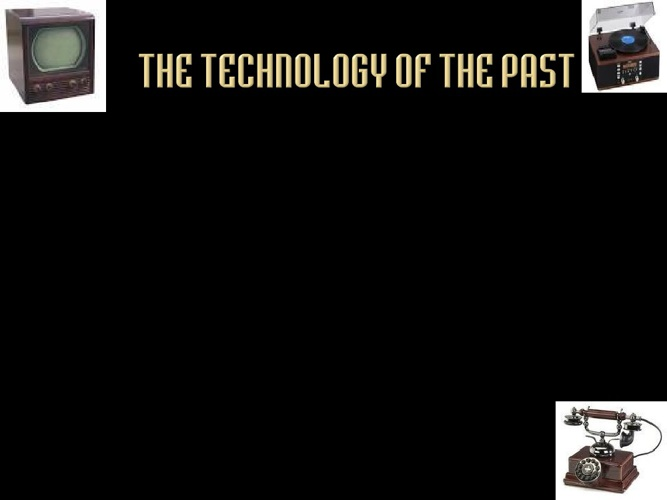 The Technology of The Past