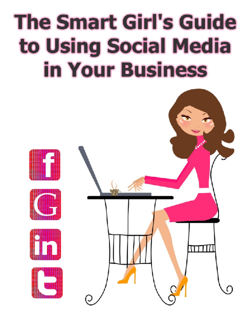 The Smart Girl's Guide to Using Social Media in Your Business