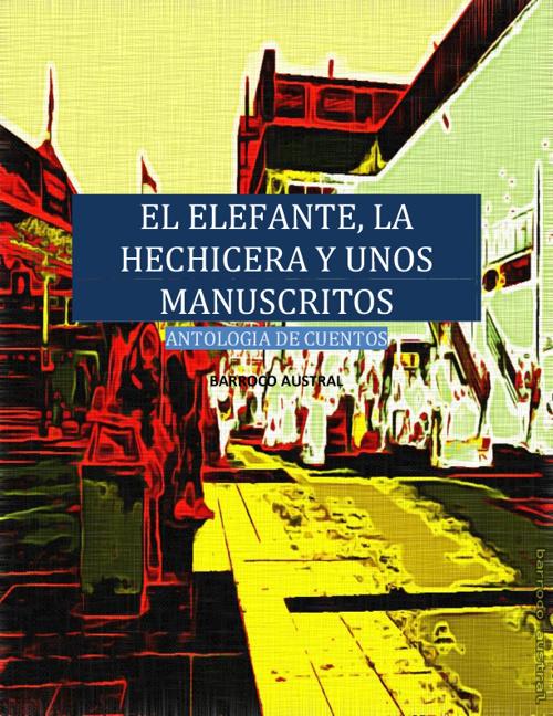 EL ELEFANTE, LA HECHICERA Y UNOS MANUSCRITOS ANTOLOGIA CUENTOS