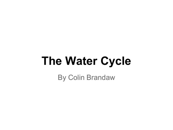 The Water Cycle by Colin Brandaw