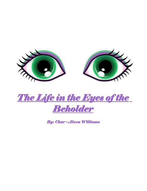 The Life In the Eyes Of the Beholder