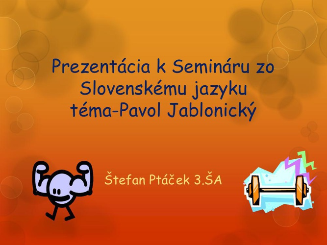 Prezentácia k Semináru zo Slovenskému jazyku štefan ptáček 3.ŠA