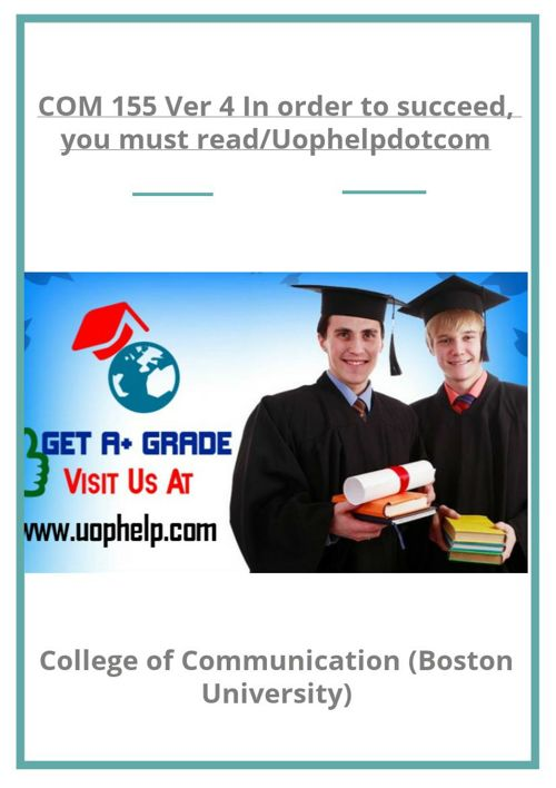COM 155 Ver 4 In order to succeed, you must read/Uophelpdotc