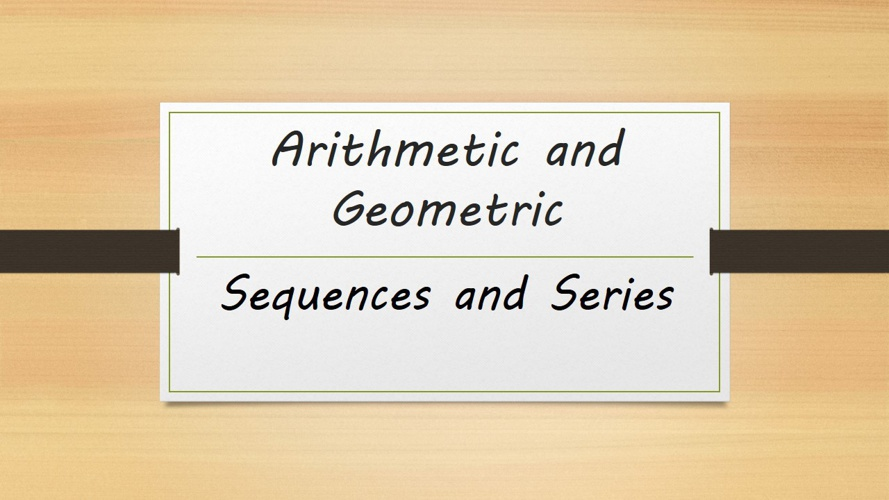 Arithmetic and Geometric Sequences and Series Formulas