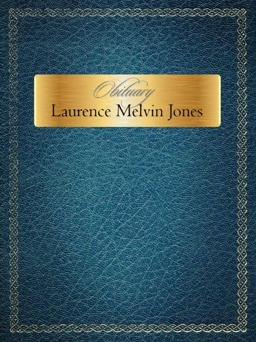 Obituary for Mr. Laurence Melvin Jones