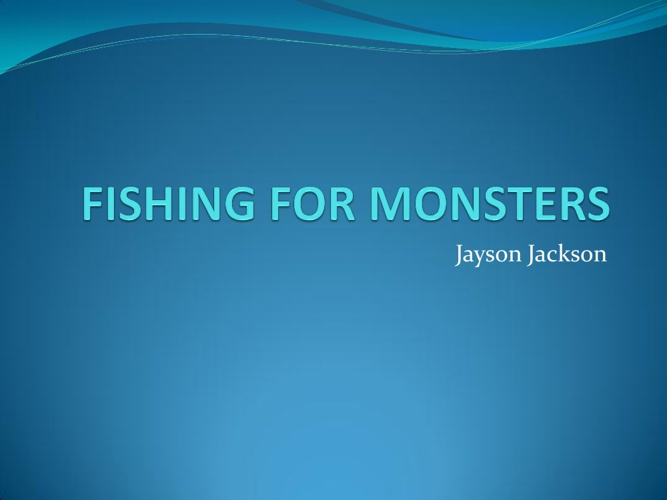 FISHING FOR MONSTERS