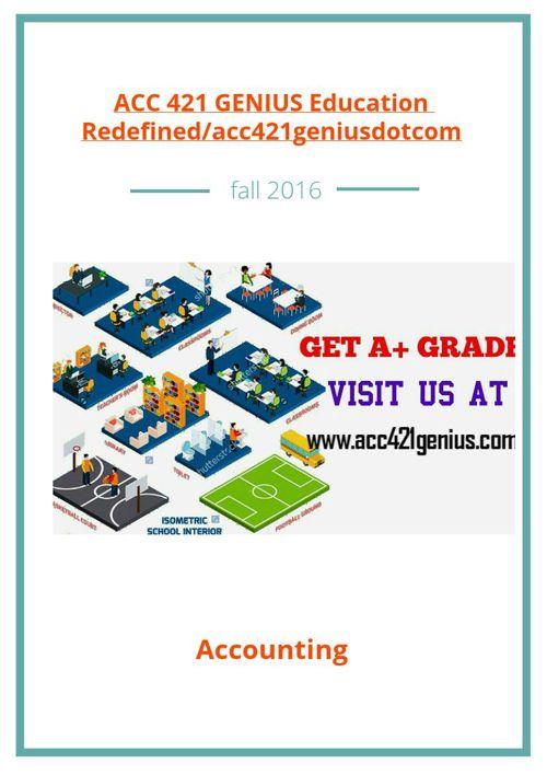 ACC 421 GENIUS Education Redefined/acc421geniusdotcom