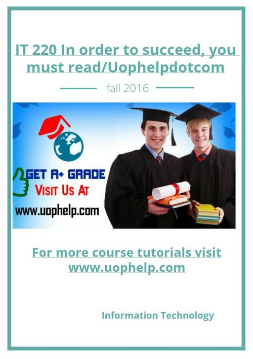IT 220 In order to succeed, you must read/Uophelpdotcom