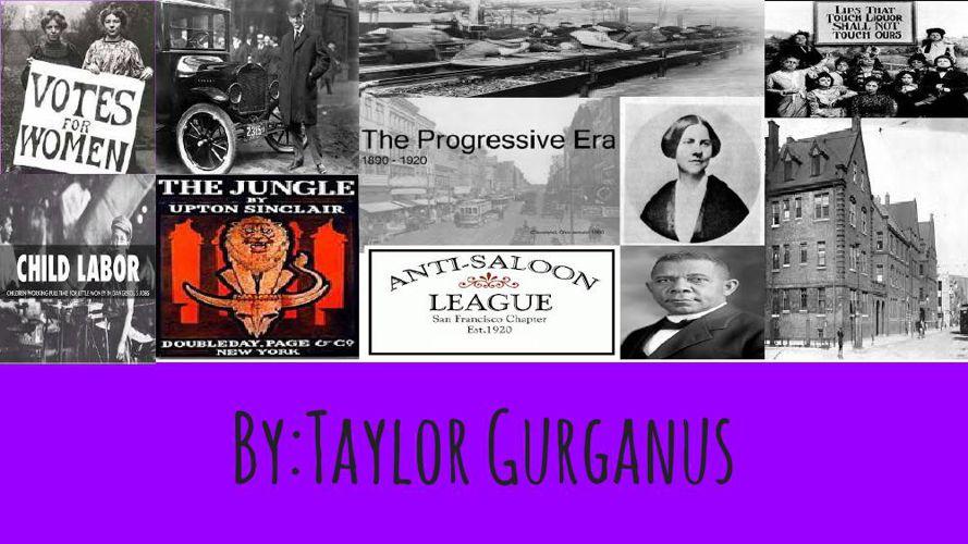 The Progressive Era By: Taylor Gurganus