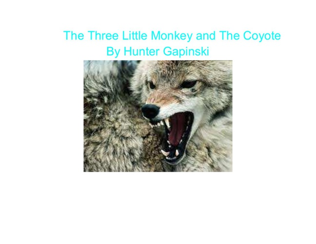 """""""The Coyote and The Three Litle Monkeys"""""""