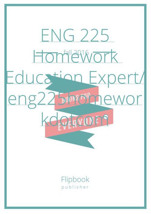 ENG 225 Homework Education Expert/ eng225homeworkdotcom