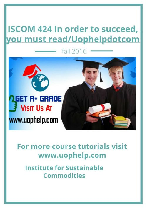 ISCOM 424 In order to succeed, you must read/Uophelpdotcom