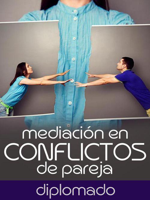 MEDIACIÓN DE CONFLICTOS DE PAREJA (Diplomado)