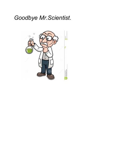 Goodbye Mr.Scientist!