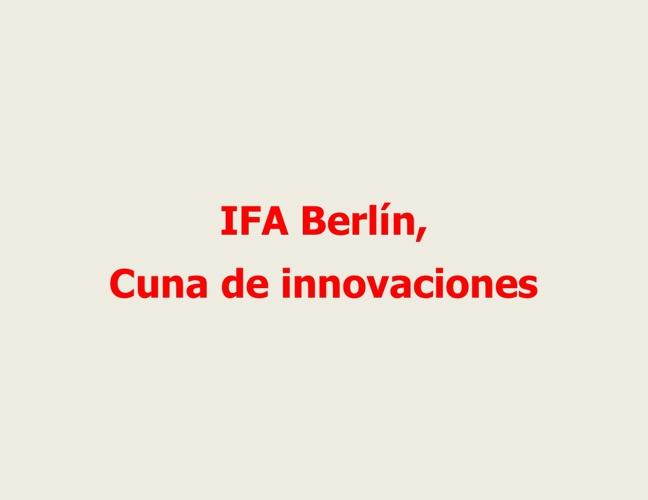 IFA Berlín , cuna de innovaciones