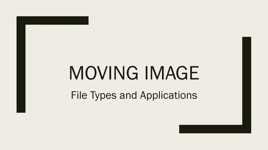 Moving Image - File Types and Applications
