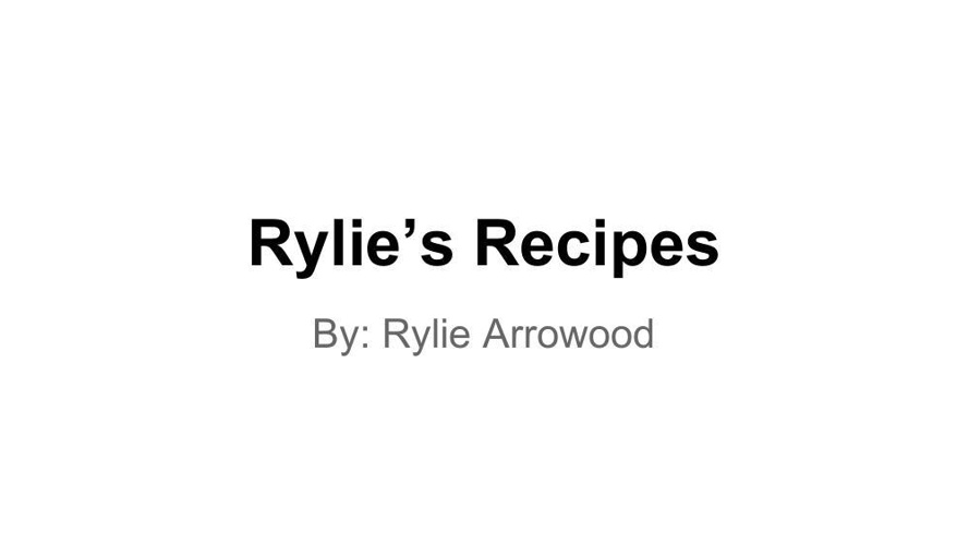 Intro to Foods Cookbook- Rylie Arrowood
