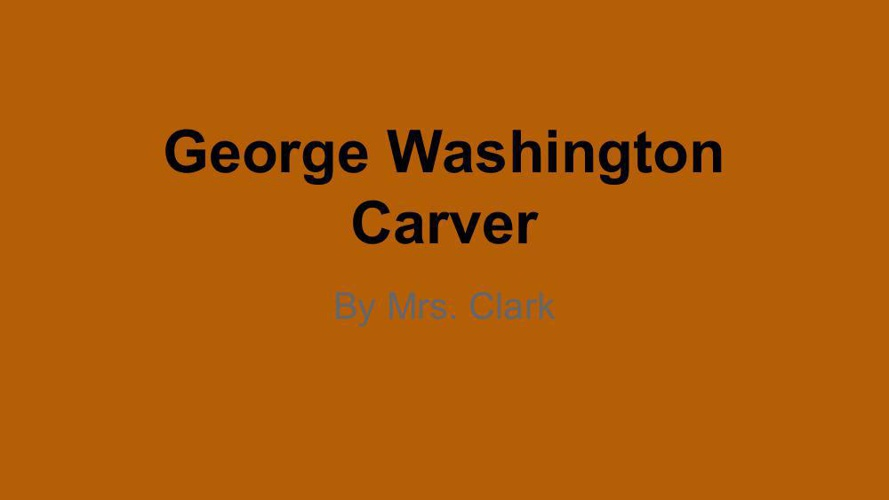 George Washington Carver by Mrs. Clark (3S)