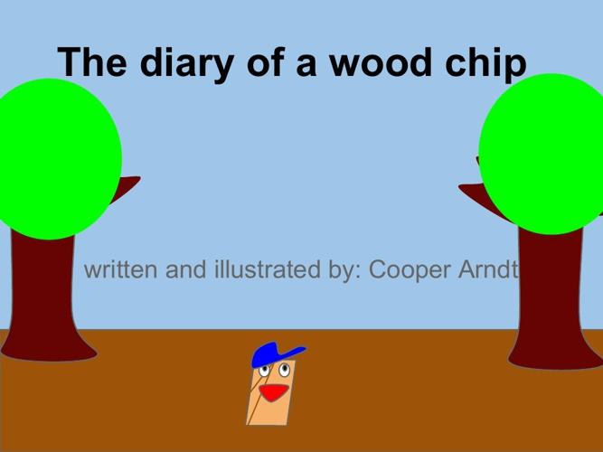 the life of a woodchip