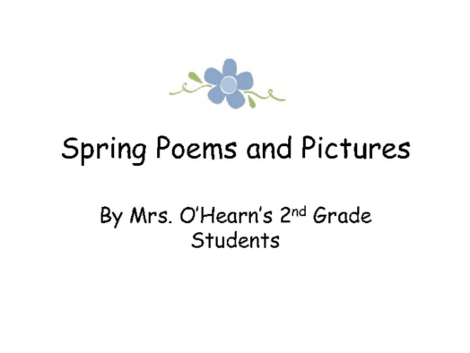 Spring Poems by Mrs. O'Hearn's Grade 2 students