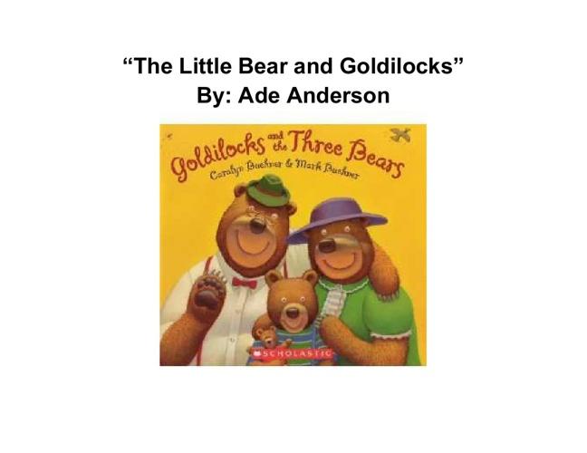 """""""The Little Bear and Goldilocks"""""""