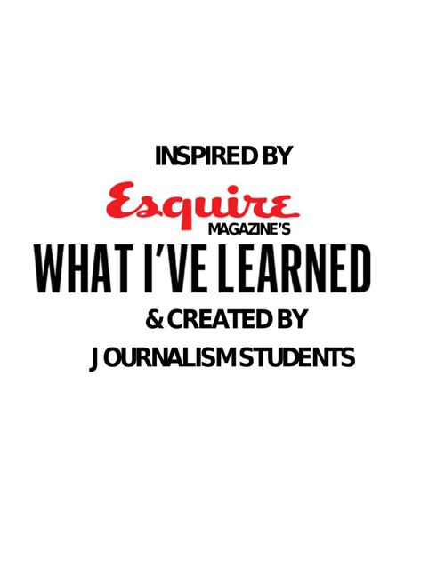 What I've Learned features by Journalism students