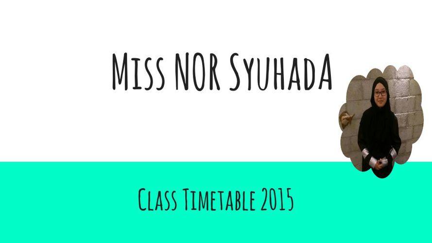 Miss Syuhada Class Timetable 2015