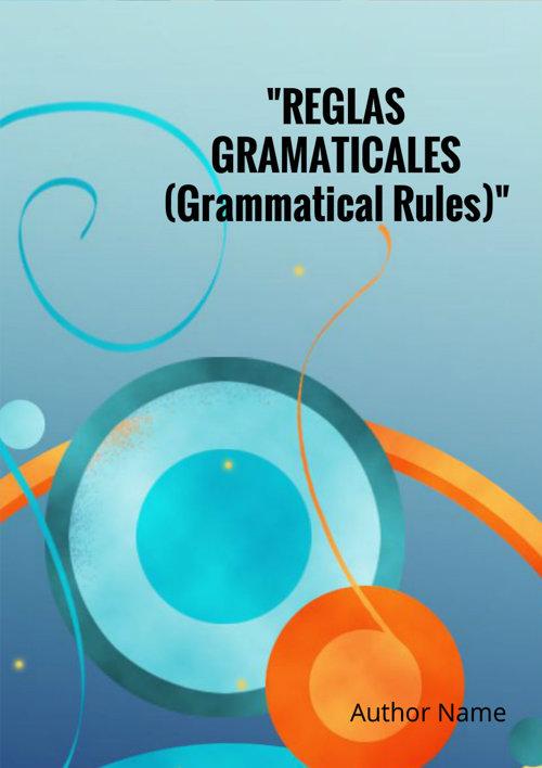 """REGLAS GRAMATICALES (Grammatical Rules)"
