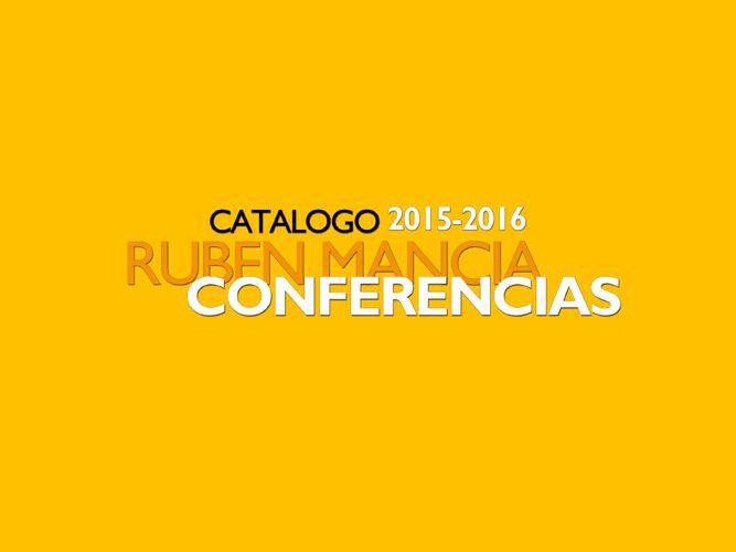 CATALOGO DE CONFERENCIAS. RUBEN MANCIA. 2015-2016
