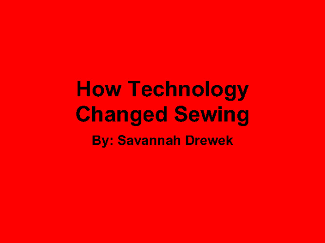 How Technology Changed Sewing