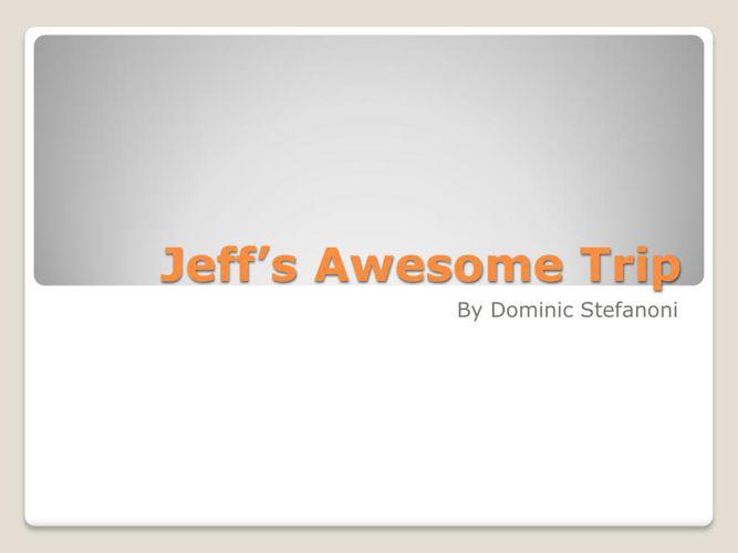 Jeff's Awesome Trip