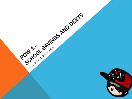 POW 1 - School Savings and Debts