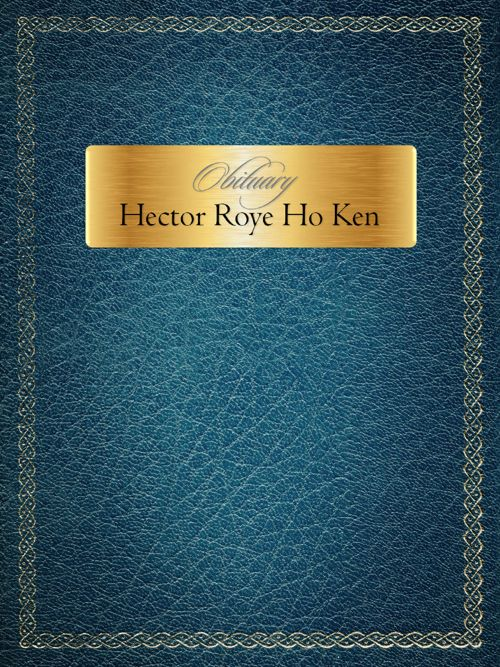 Obituary for Hector Roye Ho Ken
