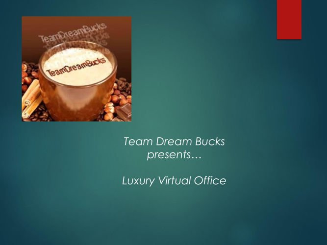 Team Dream Bucks Luxury Virtual Office 2016