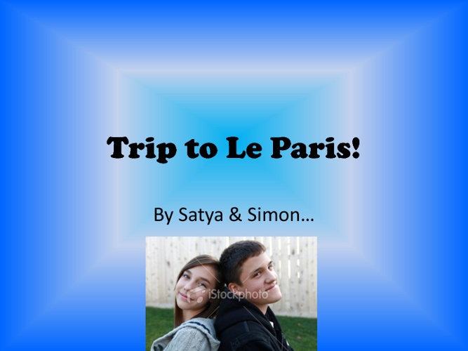Trip to Le Paris - Satya & Simon's adventure!