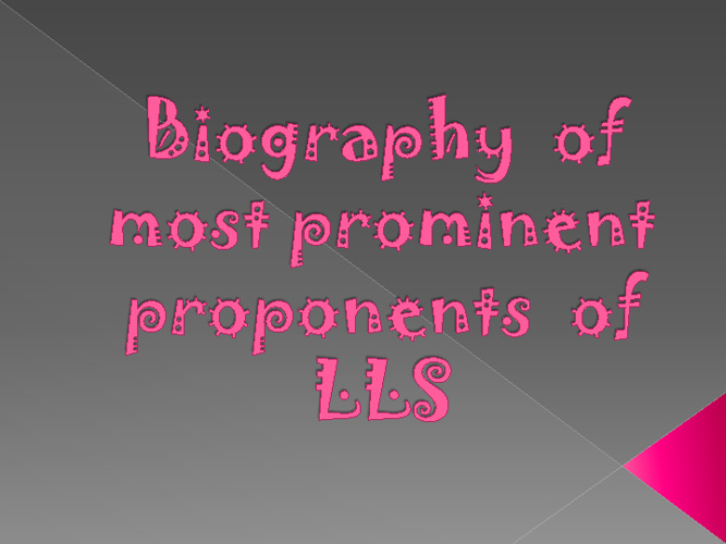 Bioghraphy of most prominent proponents of LLS